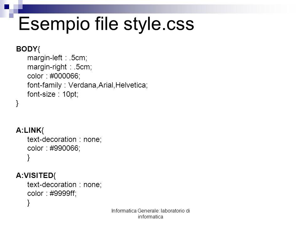 Informatica Generale: laboratorio di informatica Esempio file style.css BODY{ margin-left :.5cm; margin-right :.5cm; color : #000066; font-family : Ve