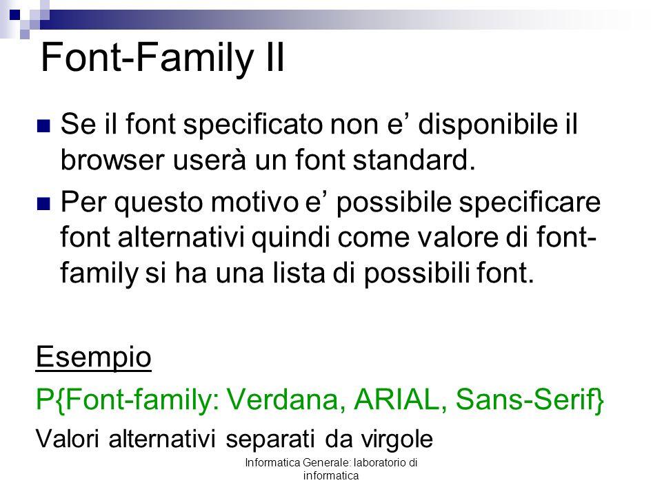 Informatica Generale: laboratorio di informatica Font-Family II Se il font specificato non e disponibile il browser userà un font standard. Per questo