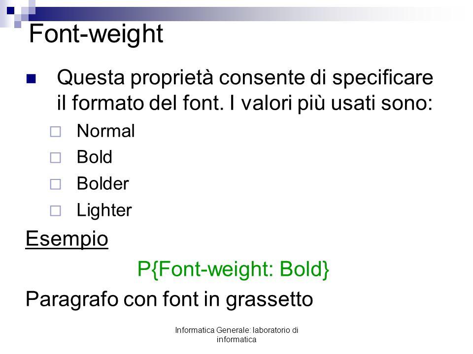 Informatica Generale: laboratorio di informatica Font-weight Questa proprietà consente di specificare il formato del font. I valori più usati sono: No