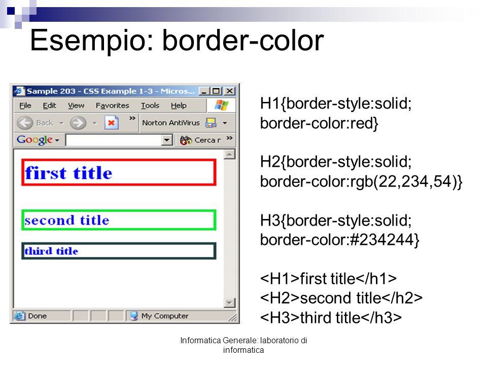 Informatica Generale: laboratorio di informatica Esempio: border-color H1{border-style:solid; border-color:red} H2{border-style:solid; border-color:rg