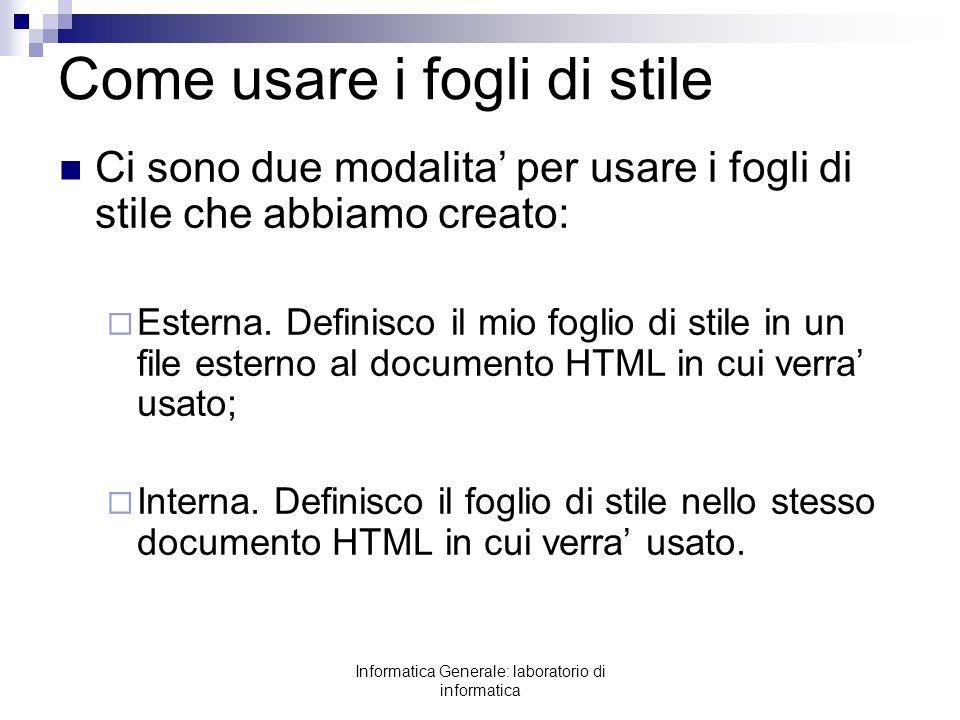 Informatica Generale: laboratorio di informatica Fogli di stile interno Le regole definite nel foglio di stile vengono incluse nella sezione del documento HTML.