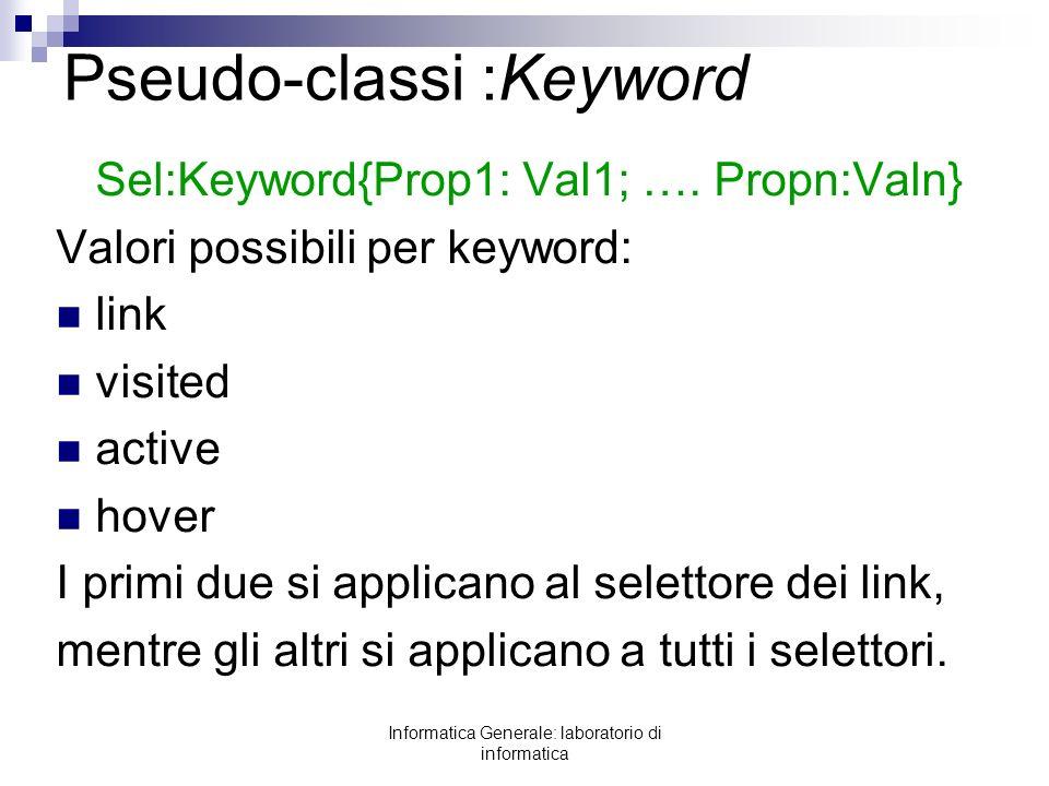 Informatica Generale: laboratorio di informatica Pseudo-classi :Keyword Sel:Keyword{Prop1: Val1; …. Propn:Valn} Valori possibili per keyword: link vis