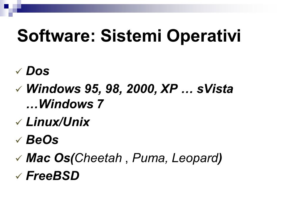 Software: Sistemi Operativi Dos Windows 95, 98, 2000, XP … sVista …Windows 7 Linux/Unix BeOs Mac Os(Cheetah, Puma, Leopard) FreeBSD