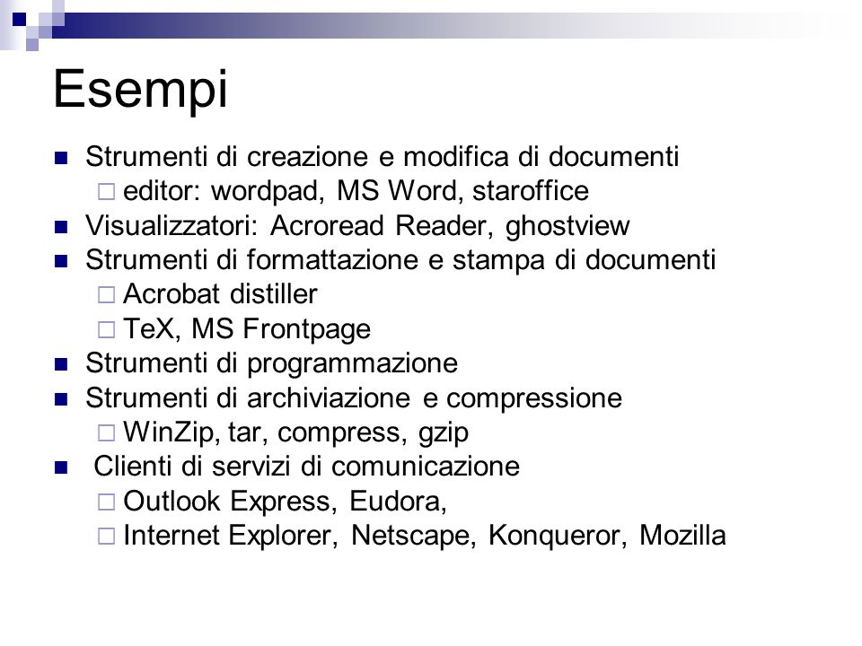 Esempi Strumenti di creazione e modifica di documenti editor: wordpad, MS Word, staroffice Visualizzatori: Acroread Reader, ghostview Strumenti di for