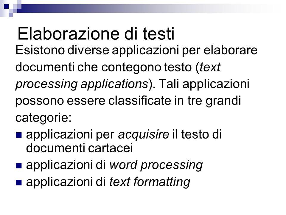 Elaborazione di testi Esistono diverse applicazioni per elaborare documenti che contegono testo (text processing applications).