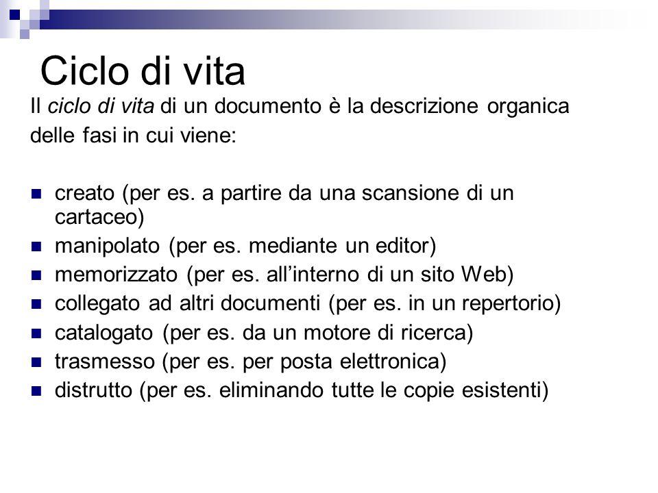 Ciclo di vita Il ciclo di vita di un documento è la descrizione organica delle fasi in cui viene: creato (per es.