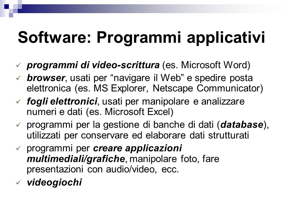 Software: Programmi applicativi programmi di video-scrittura (es. Microsoft Word) browser, usati per navigare il Web e spedire posta elettronica (es.