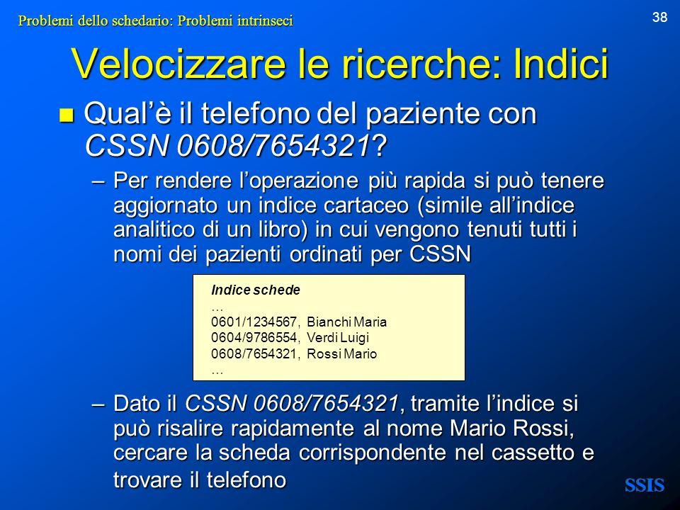 38 Velocizzare le ricerche: Indici Qualè il telefono del paziente con CSSN 0608/7654321? Qualè il telefono del paziente con CSSN 0608/7654321? –Per re