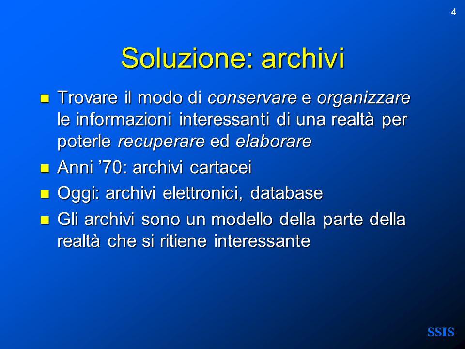 4 Soluzione: archivi Trovare il modo di conservare e organizzare le informazioni interessanti di una realtà per poterle recuperare ed elaborare Trovar