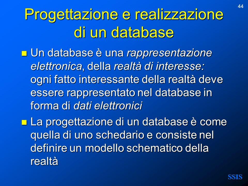 44 Progettazione e realizzazione di un database Un database è una rappresentazione elettronica, della realtà di interesse: ogni fatto interessante del