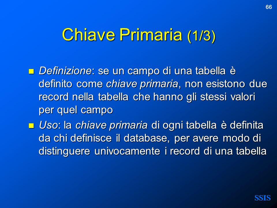 66 Chiave Primaria (1/3) Definizione: se un campo di una tabella è definito come chiave primaria, non esistono due record nella tabella che hanno gli