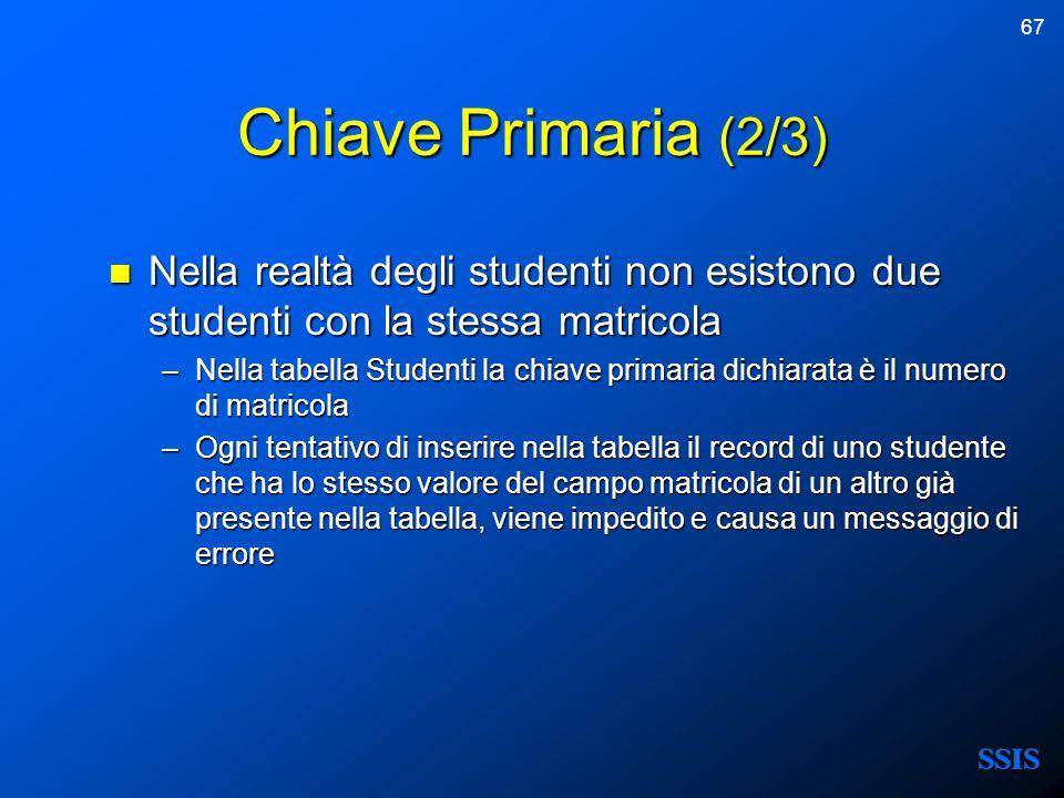 67 Chiave Primaria (2/3) Nella realtà degli studenti non esistono due studenti con la stessa matricola Nella realtà degli studenti non esistono due st