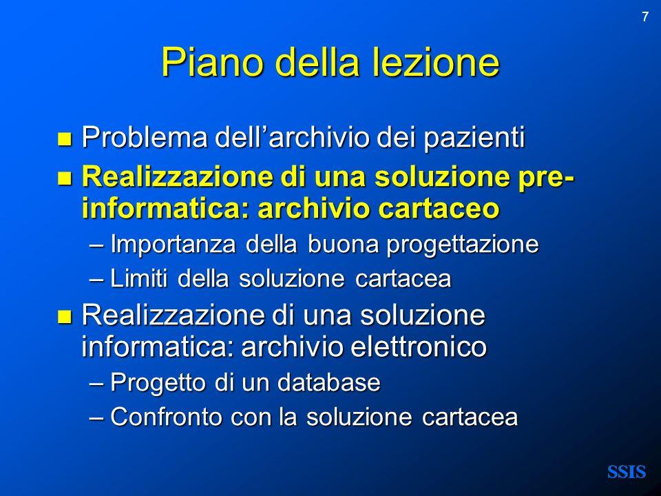 7 Piano della lezione Problema dellarchivio dei pazienti Problema dellarchivio dei pazienti Realizzazione di una soluzione pre- informatica: archivio