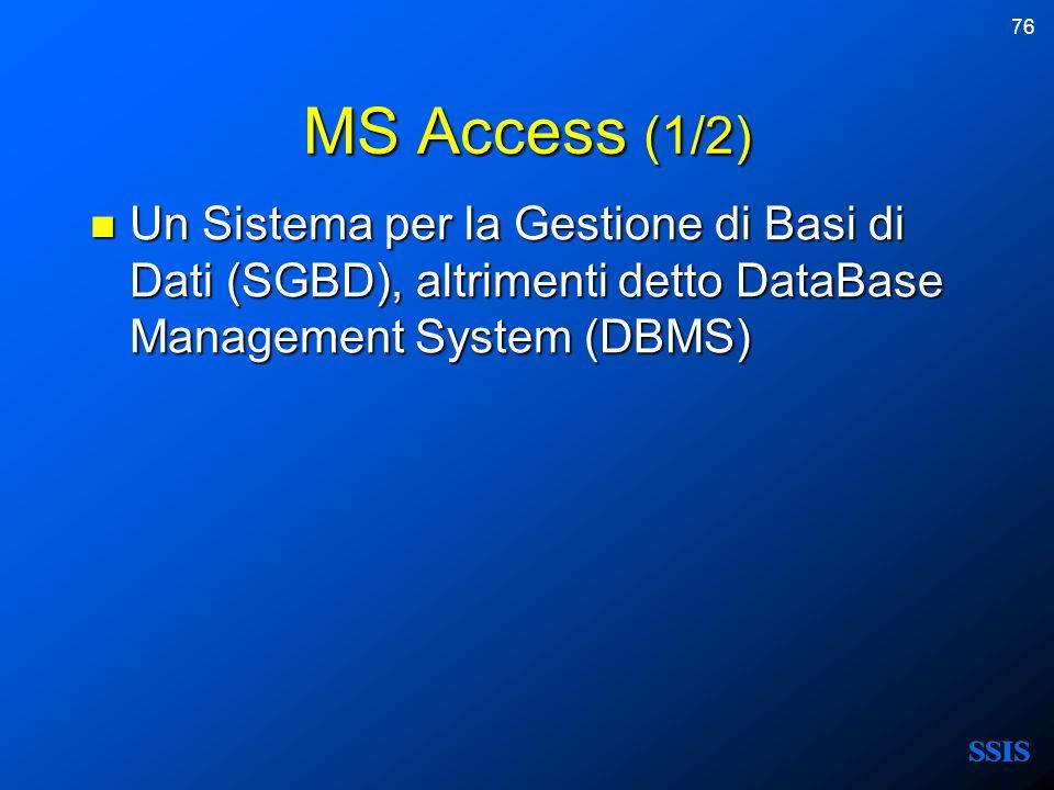 76 MS Access (1/2) Un Sistema per la Gestione di Basi di Dati (SGBD), altrimenti detto DataBase Management System (DBMS) Un Sistema per la Gestione di