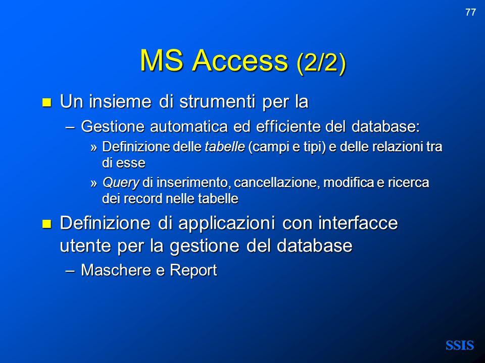 77 MS Access (2/2) Un insieme di strumenti per la Un insieme di strumenti per la –Gestione automatica ed efficiente del database: »Definizione delle t