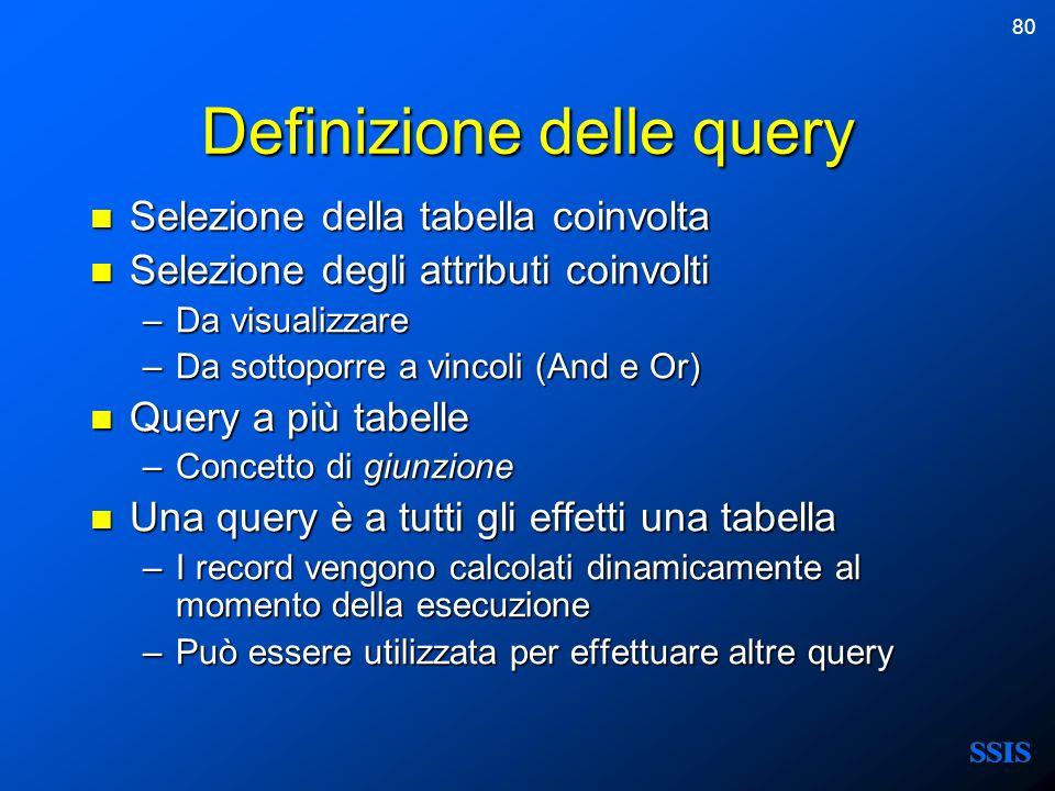 80 Definizione delle query Selezione della tabella coinvolta Selezione della tabella coinvolta Selezione degli attributi coinvolti Selezione degli att