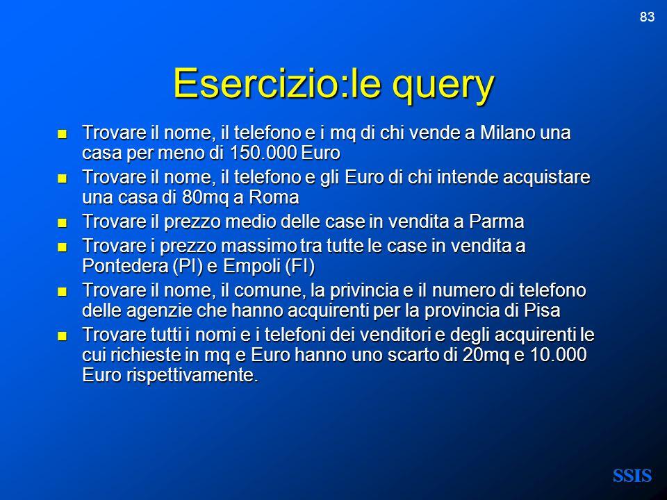 83 Esercizio:le query Trovare il nome, il telefono e i mq di chi vende a Milano una casa per meno di 150.000 Euro Trovare il nome, il telefono e i mq