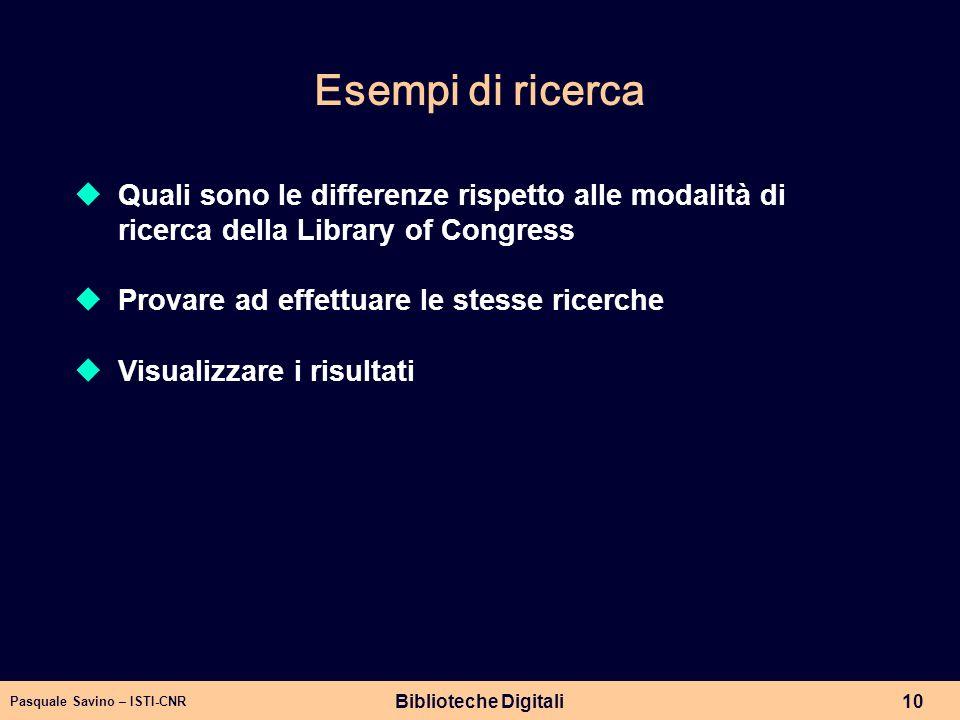 Pasquale Savino – ISTI-CNR Biblioteche Digitali10 Esempi di ricerca Quali sono le differenze rispetto alle modalità di ricerca della Library of Congre