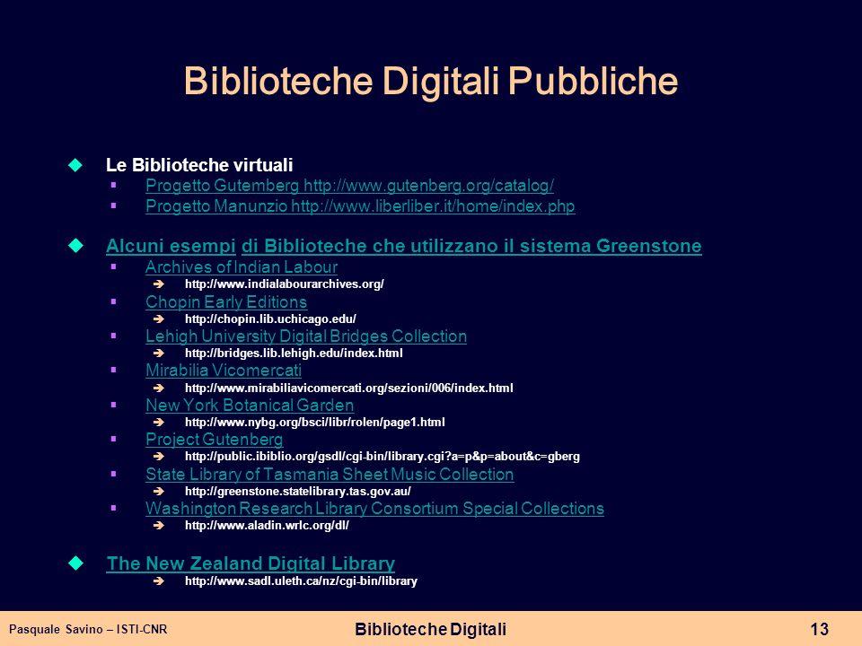 Pasquale Savino – ISTI-CNR Biblioteche Digitali13 Biblioteche Digitali Pubbliche Le Biblioteche virtuali Progetto Gutemberg http://www.gutenberg.org/c