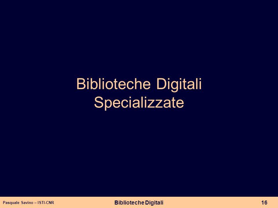 Pasquale Savino – ISTI-CNR Biblioteche Digitali16 Biblioteche Digitali Specializzate