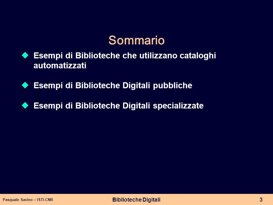 Pasquale Savino – ISTI-CNR Biblioteche Digitali3 Sommario Esempi di Biblioteche che utilizzano cataloghi automatizzati Esempi di Biblioteche Digitali