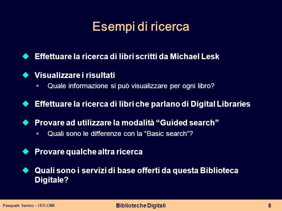 Pasquale Savino – ISTI-CNR Biblioteche Digitali8 Esempi di ricerca Effettuare la ricerca di libri scritti da Michael Lesk Visualizzare i risultati Qua