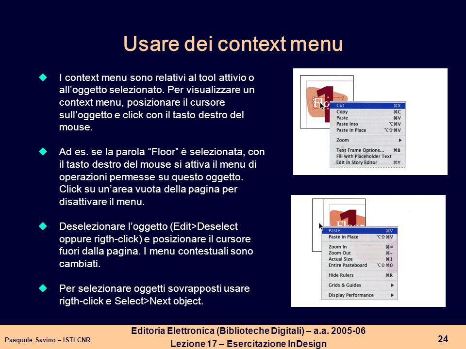 Pasquale Savino – ISTI-CNR 24 Editoria Elettronica (Biblioteche Digitali) – a.a. 2005-06 Lezione 17 – Esercitazione InDesign Usare dei context menu I