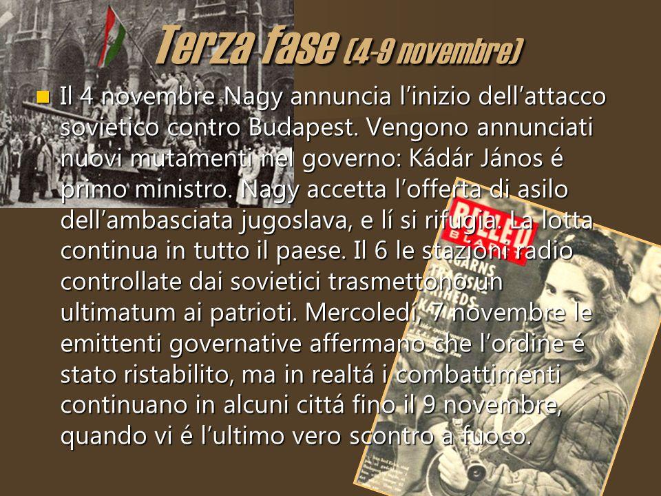 Terza fase (4-9 novembre) Il 4 novembre Nagy annuncia linizio dellattacco sovietico contro Budapest. Vengono annunciati nuovi mutamenti nel governo: K