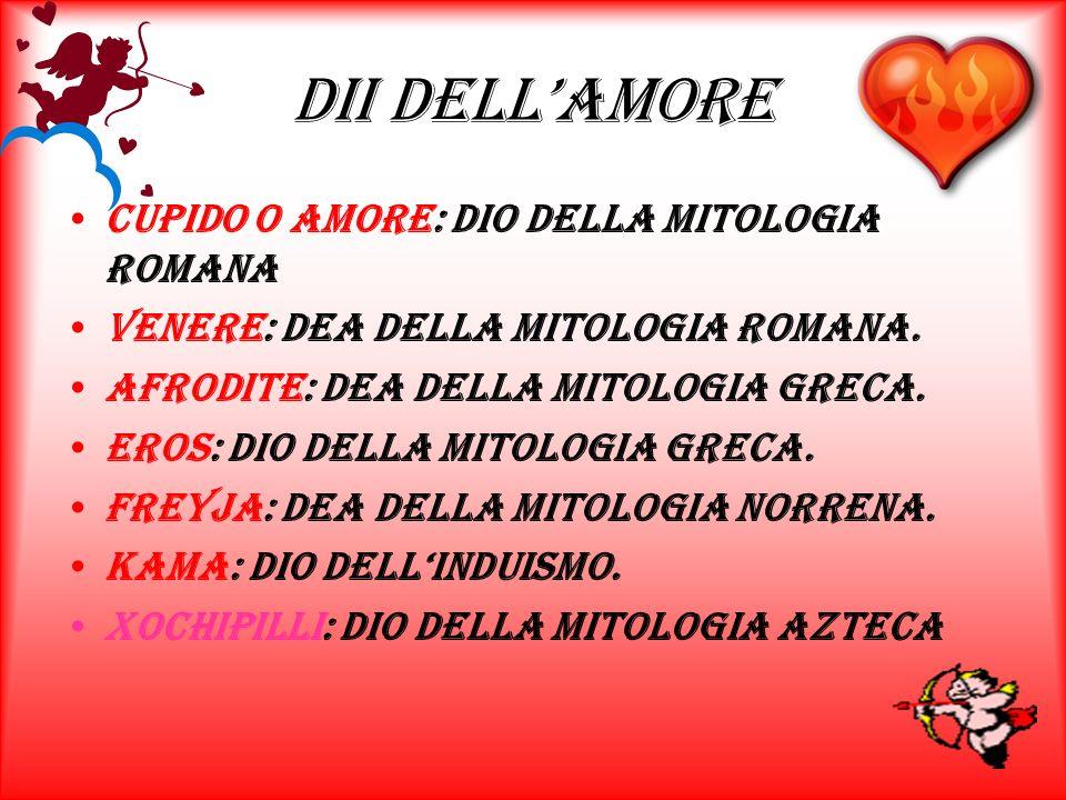 dii dellamore Cupido o Amore: dio della Mitologia romana Venere: dea della Mitologia romana.