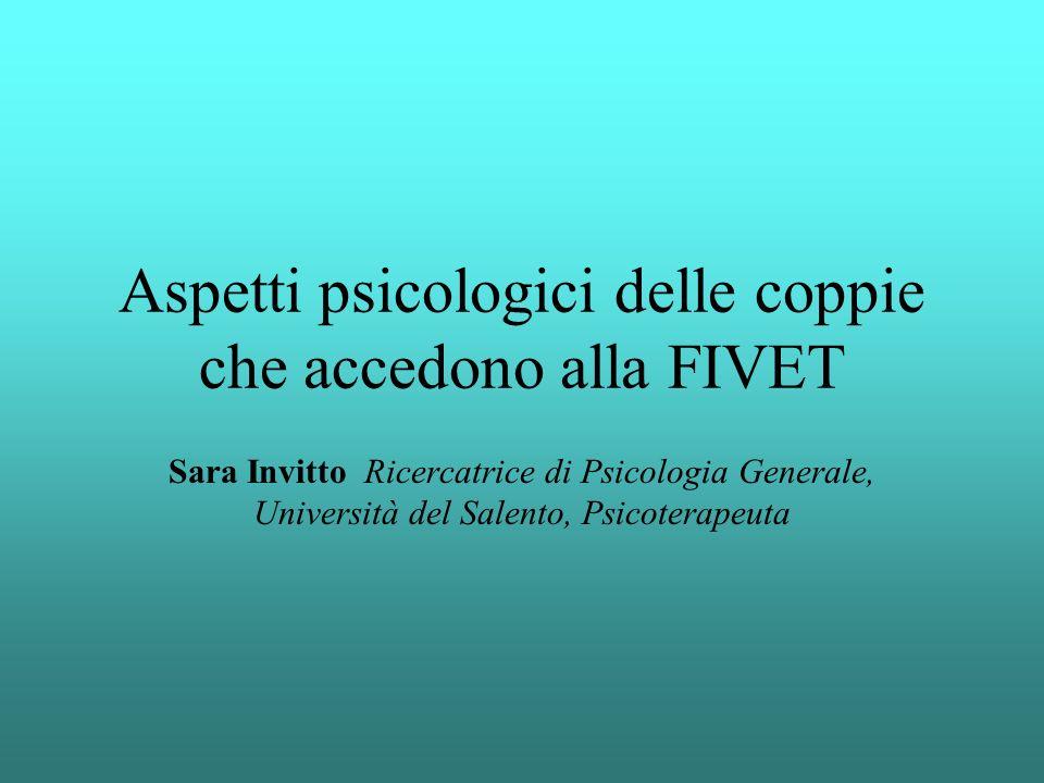 Aspetti psicologici delle coppie che accedono alla FIVET Sara Invitto Ricercatrice di Psicologia Generale, Università del Salento, Psicoterapeuta