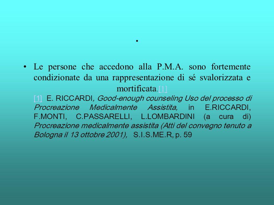 . Le persone che accedono alla P.M.A. sono fortemente condizionate da una rappresentazione di sé svalorizzata e mortificata.[1] [1] E. RICCARDI, Good-
