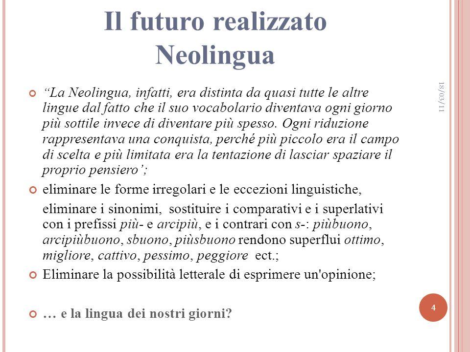 Il futuro realizzato Neolingua La Neolingua, infatti, era distinta da quasi tutte le altre lingue dal fatto che il suo vocabolario diventava ogni giorno più sottile invece di diventare più spesso.