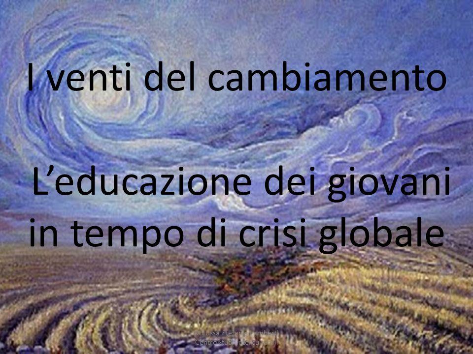 I venti del cambiamento Leducazione dei giovani in tempo di crisi globale Dott.ssa Stefania Lamberti Centro Studi Interculturali