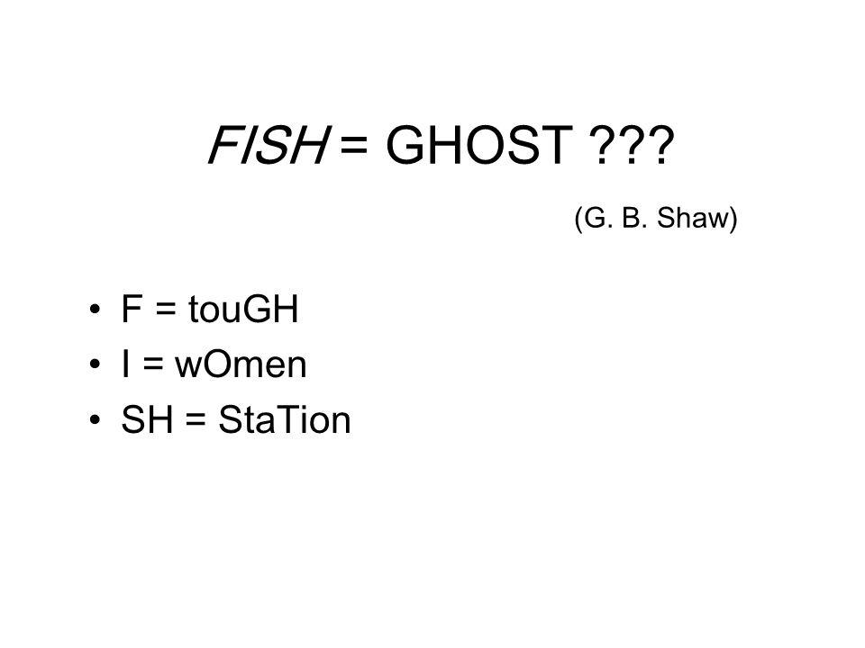 F = touGH I = wOmen SH = StaTion