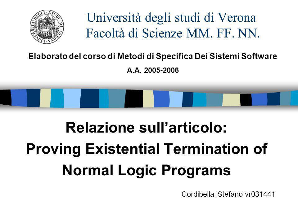 Università degli studi di Verona Facoltà di Scienze MM. FF. NN. Relazione sullarticolo: Proving Existential Termination of Normal Logic Programs Cordi
