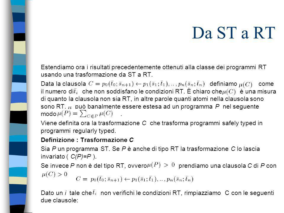 Da ST a RT Estendiamo ora i risultati precedentemente ottenuti alla classe dei programmi RT usando una trasformazione da ST a RT. Data la clausola def