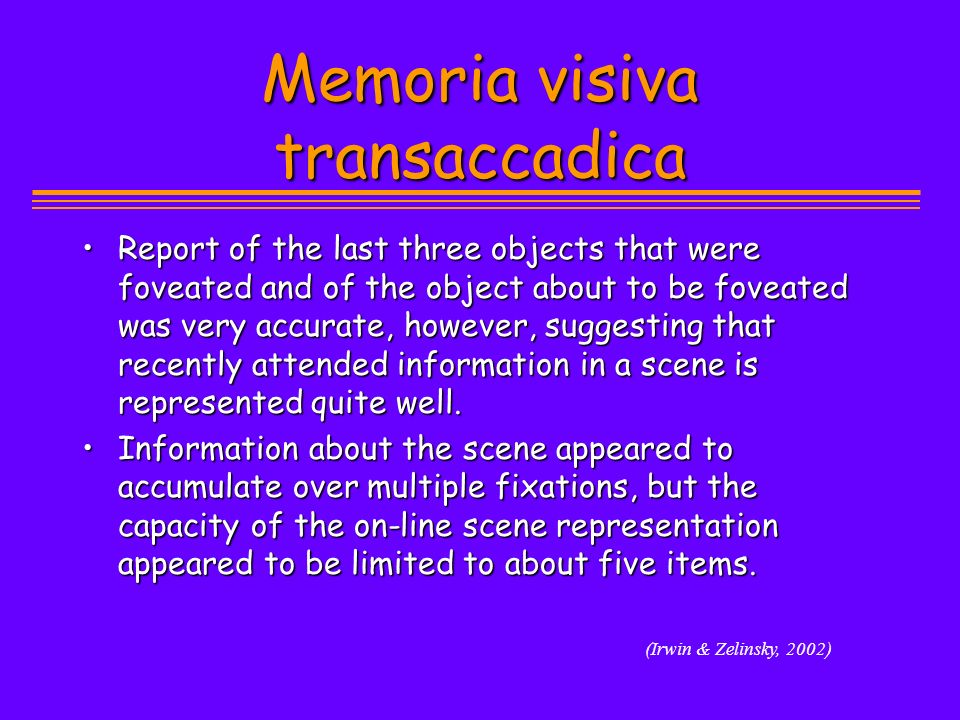 Memoria visiva transaccadica Report of the last three objects that were foveated and of the object about to be foveated was very accurate, however, su