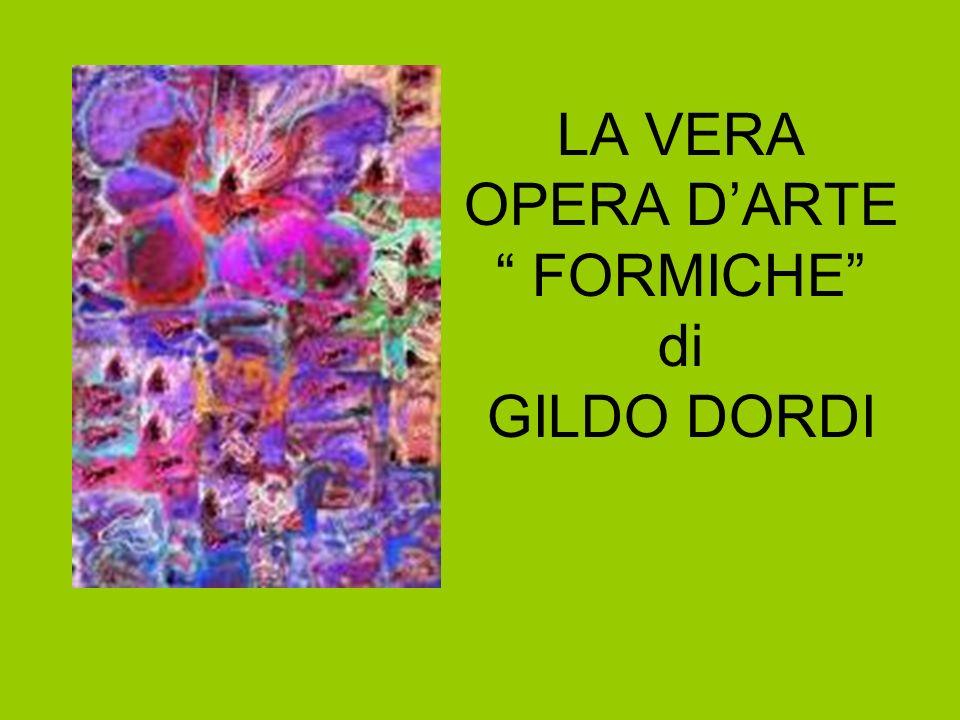 LA VERA OPERA DARTE FORMICHE di GILDO DORDI