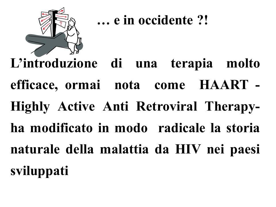 … e in occidente ?! Lintroduzione di una terapia molto efficace, ormai nota come HAART - Highly Active Anti Retroviral Therapy- ha modificato in modo