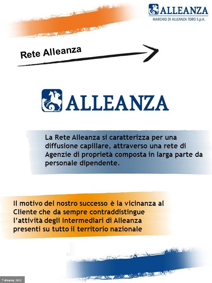 © Alleanza 2012 Crescere è facile, se hai un alleato 2 milioni di Clienti Sede Operativa: Milano 30 Aree * al 12/2012 3.000 dipendenti 1.300 punti vendita Rete Alleanza 378 Agenzie 13.000 Intermediari di Assicurazione