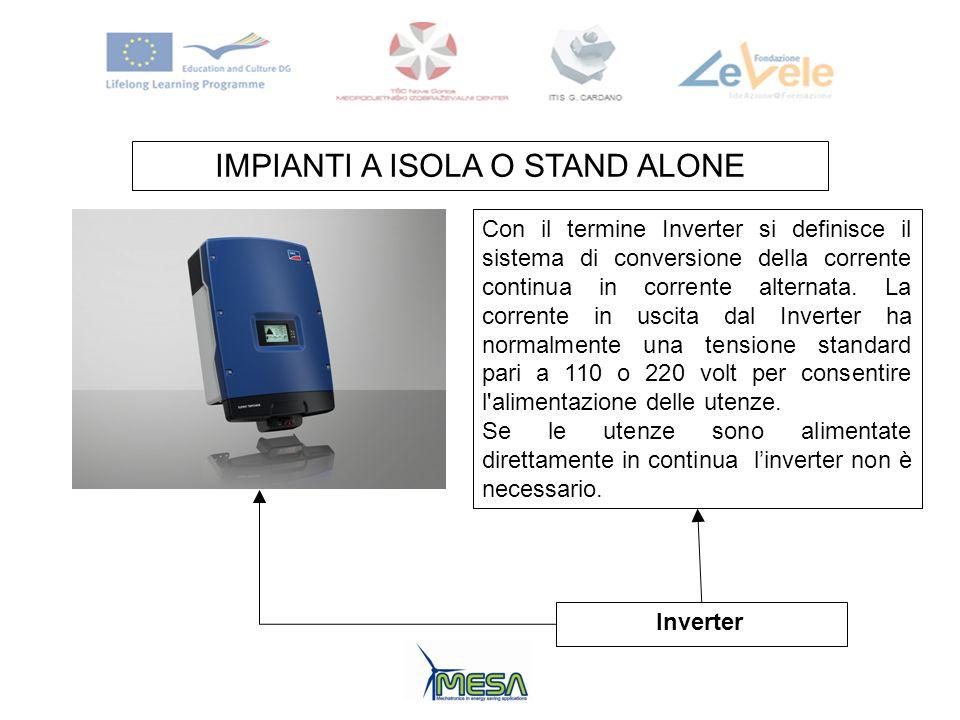 IMPIANTI A ISOLA O STAND ALONE Inverter Con il termine Inverter si definisce il sistema di conversione della corrente continua in corrente alternata.