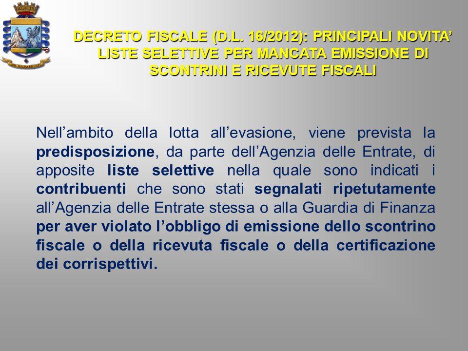 DECRETO FISCALE (D.L. 16/2012): PRINCIPALI NOVITA LISTE SELETTIVE PER MANCATA EMISSIONE DI SCONTRINI E RICEVUTE FISCALI Nellambito della lotta allevas