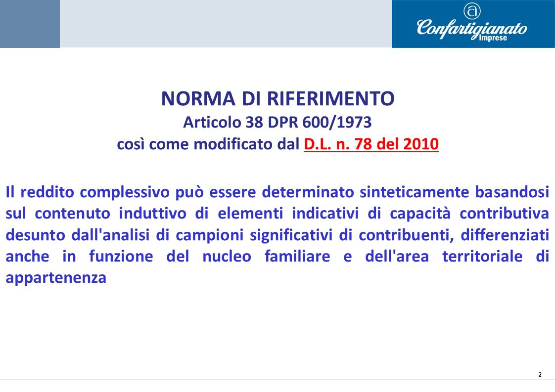 2 NORMA DI RIFERIMENTO Articolo 38 DPR 600/1973 così come modificato dal D.L. n. 78 del 2010 Il reddito complessivo può essere determinato sinteticame