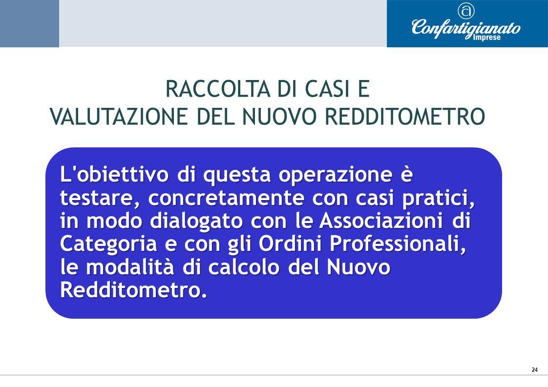24 L'obiettivo di questa operazione è testare, concretamente con casi pratici, in modo dialogato con le Associazioni di Categoria e con gli Ordini Pro