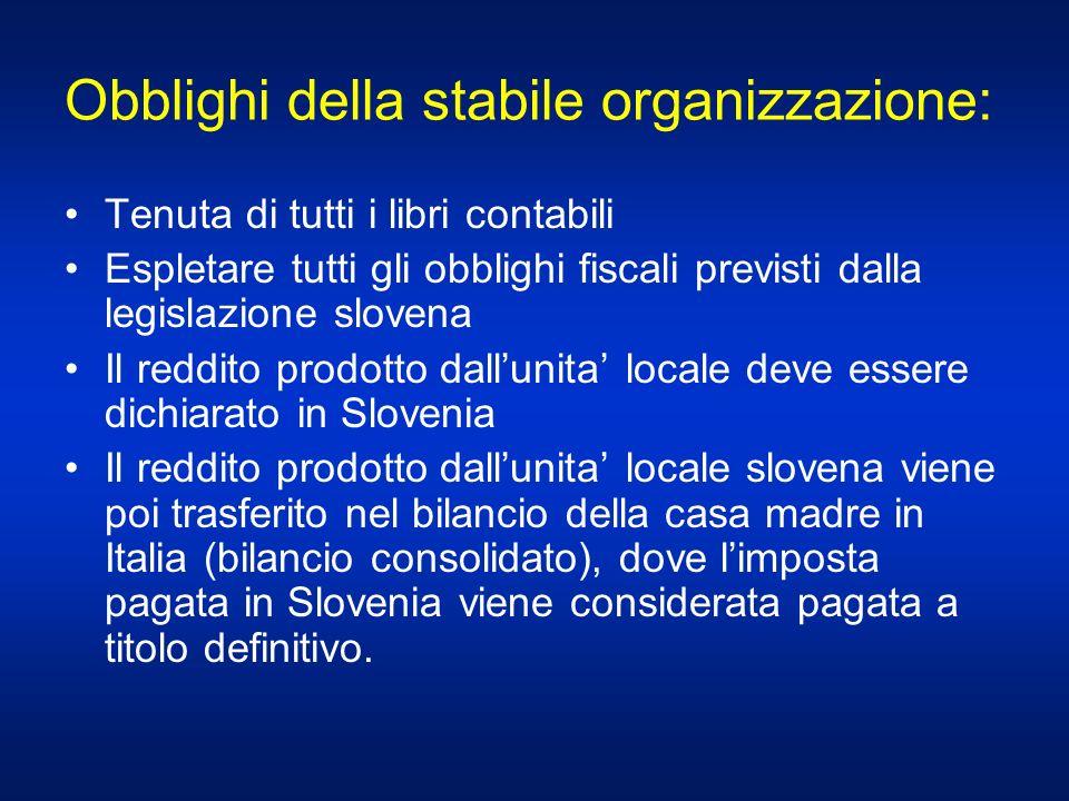 Obblighi della stabile organizzazione: Tenuta di tutti i libri contabili Espletare tutti gli obblighi fiscali previsti dalla legislazione slovena Il r