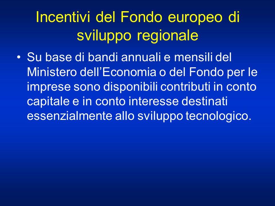 Incentivi del Fondo europeo di sviluppo regionale Su base di bandi annuali e mensili del Ministero dellEconomia o del Fondo per le imprese sono dispon