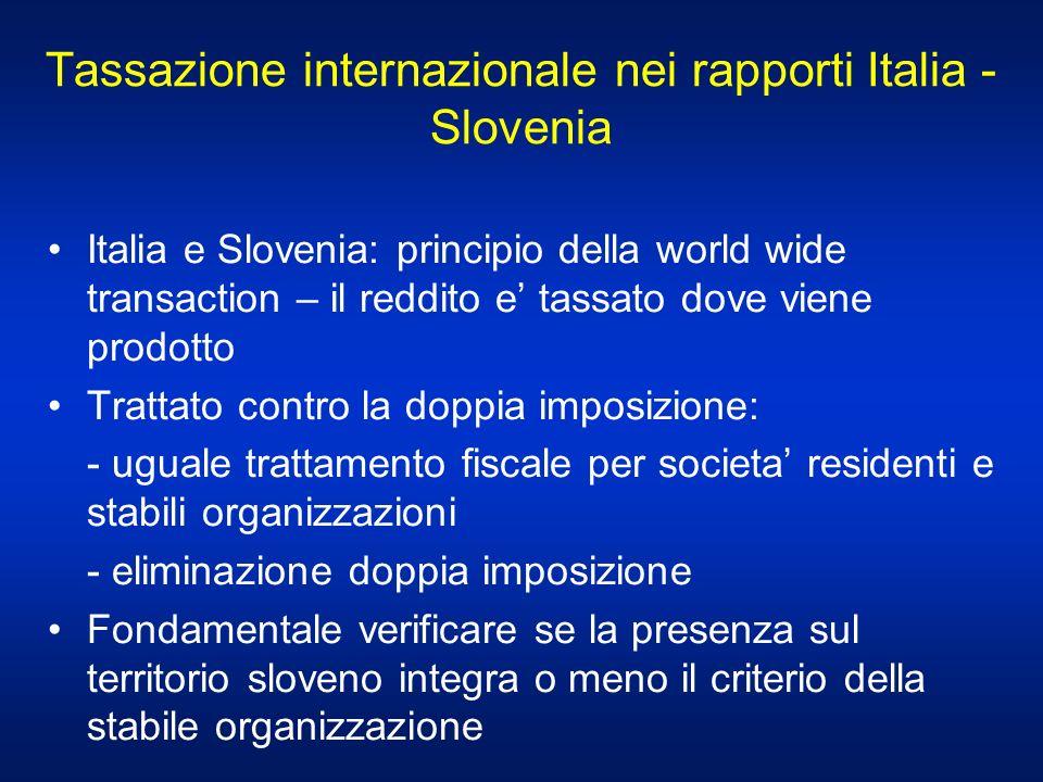 Tassazione internazionale nei rapporti Italia - Slovenia Italia e Slovenia: principio della world wide transaction – il reddito e tassato dove viene p