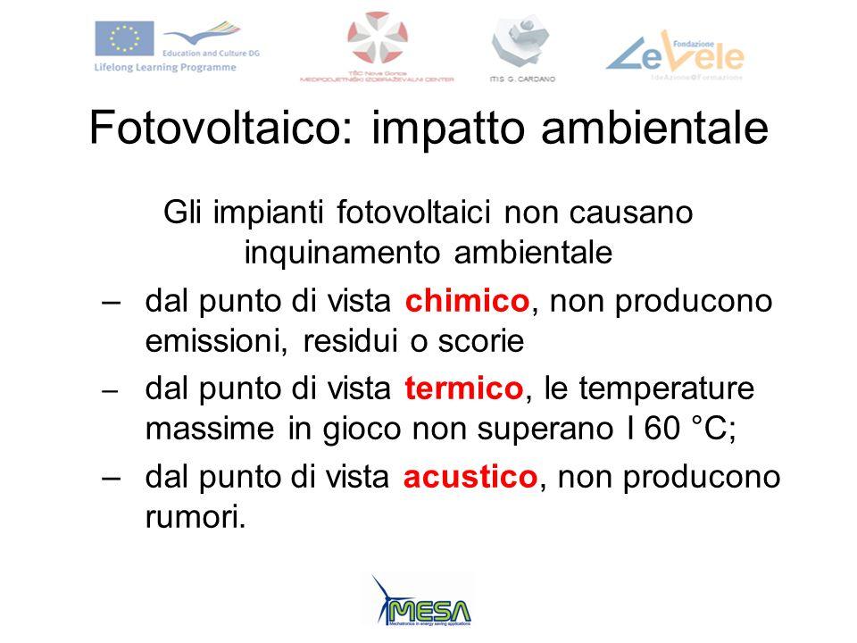 Fotovoltaico: impatto ambientale Gli impianti fotovoltaici non causano inquinamento ambientale – dal punto di vista chimico, non producono emissioni,