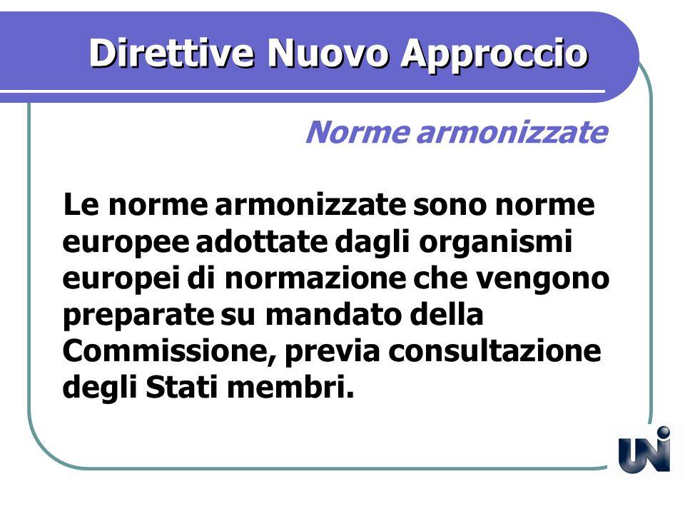 Direttive Nuovo Approccio Le norme armonizzate sono norme europee adottate dagli organismi europei di normazione che vengono preparate su mandato della Commissione, previa consultazione degli Stati membri.