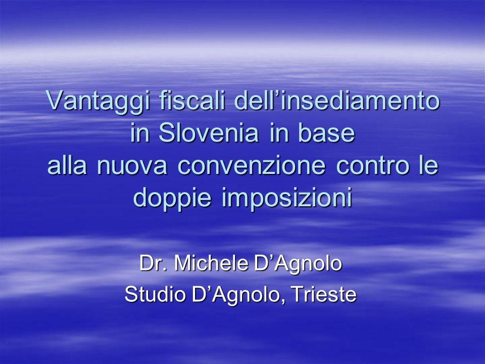 Vantaggi fiscali dellinsediamento in Slovenia in base alla nuova convenzione contro le doppie imposizioni Dr. Michele DAgnolo Studio DAgnolo, Trieste
